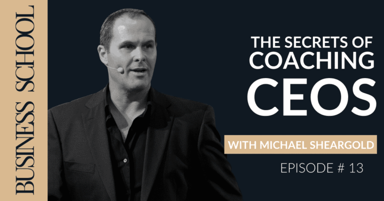The Secrets of Coaching CEOs with Michael Sheargold