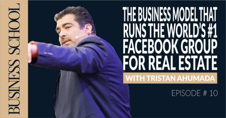 Episode 10: The Business Model That Runs The World's #1 Facebook Group For Real Estate with Tristan Ahumada