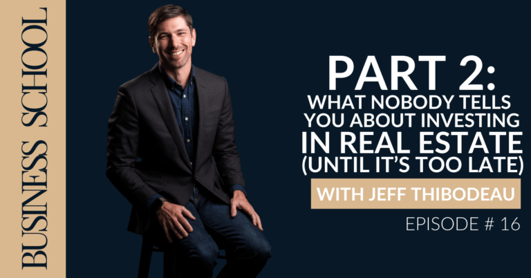 Episode 16 Part 2: What Nobody Tells You About Investing In Real Estate (Until It's Too Late) with Jeff Thibodeau