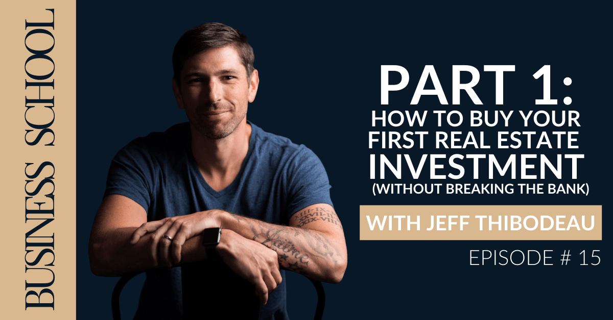 How to Buy Your First Real Estate Investment (without breaking the bank) with Jeff Thibodeau
