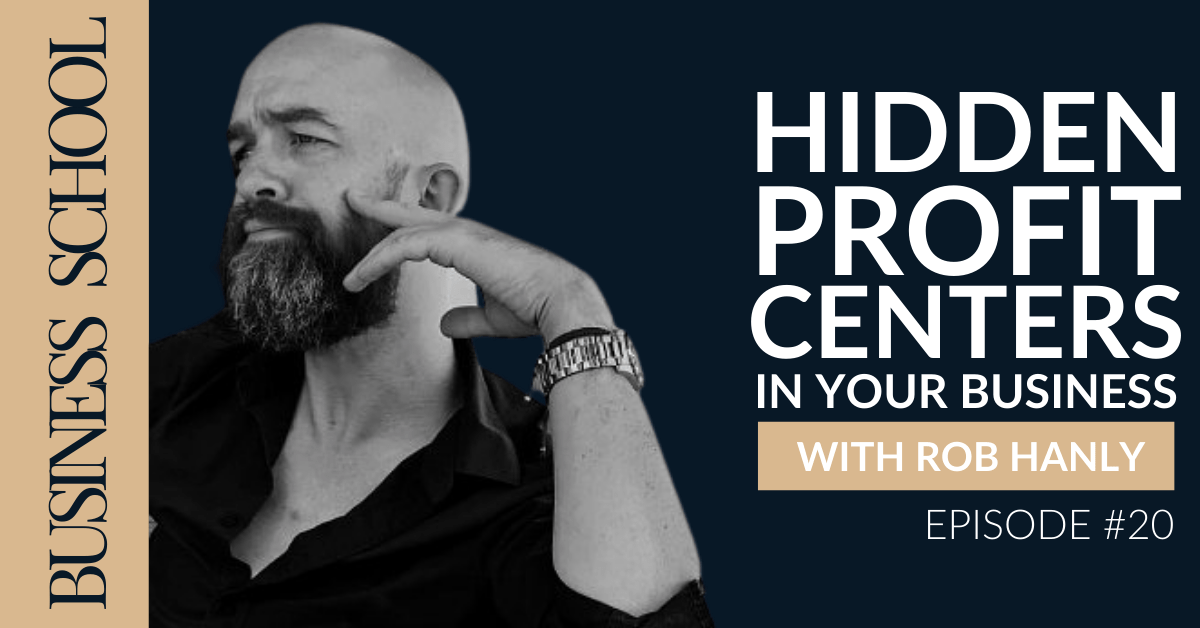 Hidden Profit Centers In Your Business with Rob Hanly