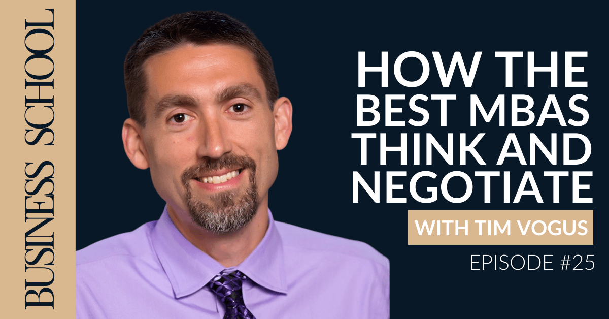 How the Best MBAs Think and Negotiate with Tim Vogus