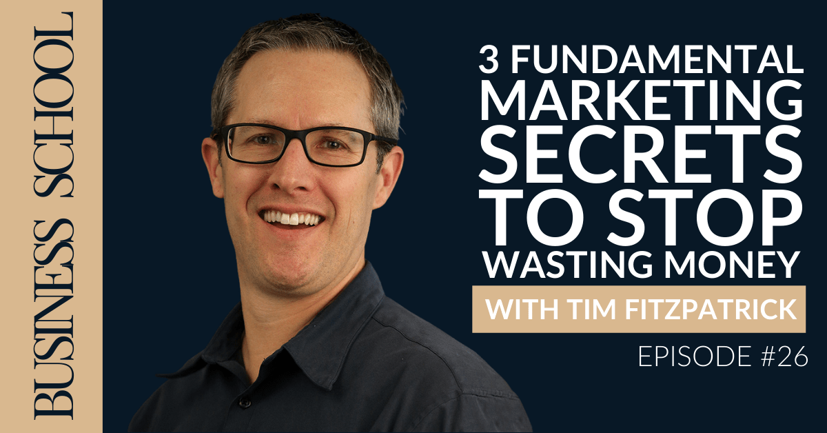 Episode 26: 3 Fundamental Marketing Secrets to Stop Wasting Money with Tim Fitzpatrick
