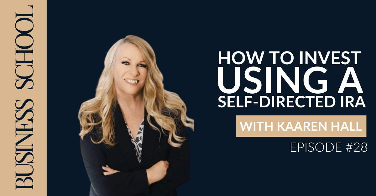 Episode 28: How to Invest Using a Self-Directed IRA with Kaaren Hall
