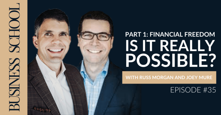 Episode 35: Part 1: Financial Freedom - Is It Really Possible? With Russ Morgan and Joey Mure
