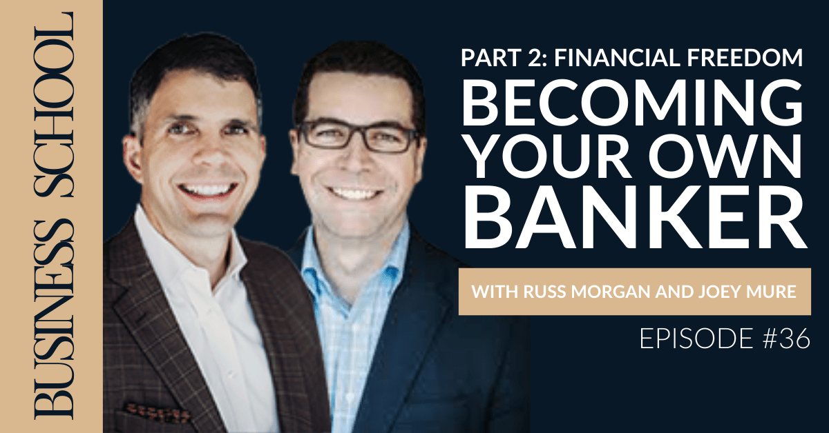 Episode 36: Part 2: Financial Freedom - Becoming Your Own Banker with Russ Morgan and Joey Mure