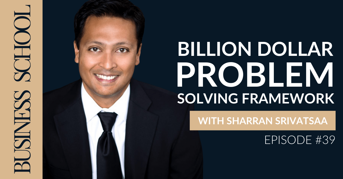 Episode 39: Billion Dollar Problem Solving Framework with Sharran Srivatsaa