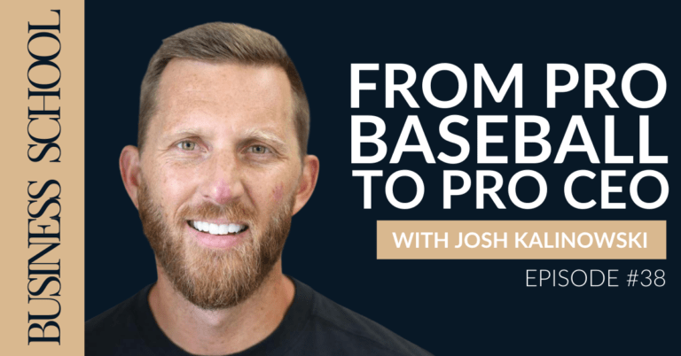 Episode 38: From Pro Baseball to Pro CEO with Josh Kalinowski