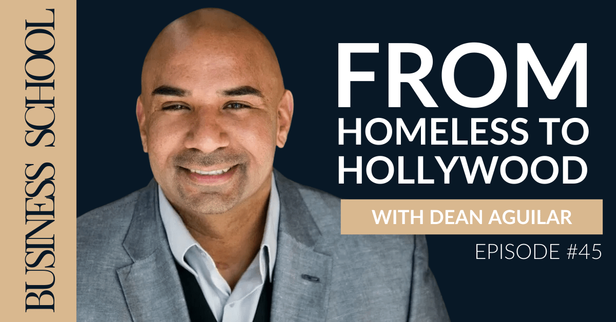 Episode 45: From Homeless to Hollywood with Dean Aguilar