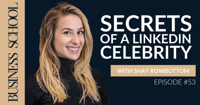 Episode 53: Secrets of a LinkedIn Celebrity with Shay Rowbottom