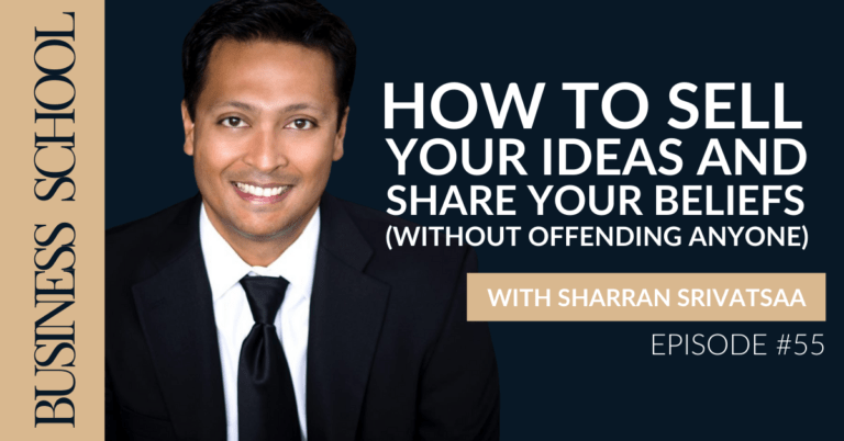 Episode 55: How to Sell Your Ideas and Share Your Beliefs (Without Offending Anyone)