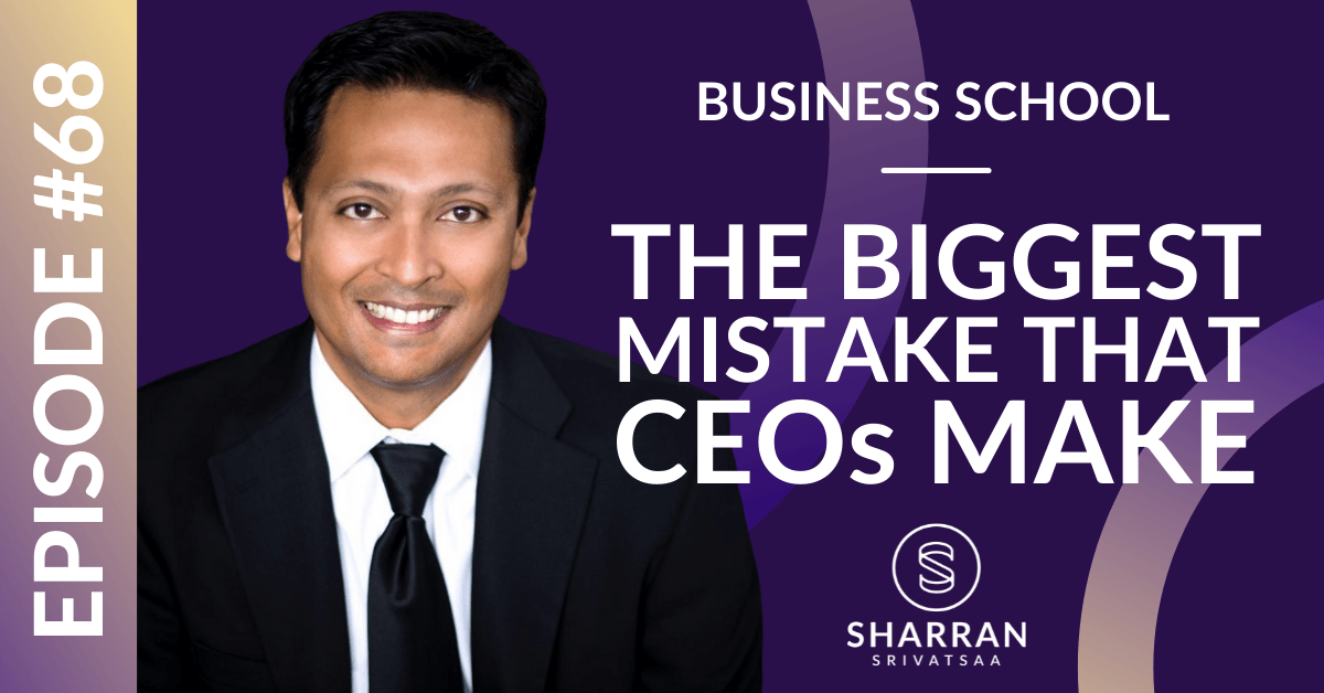 Episode 68: The Biggest Mistake that CEOs Make