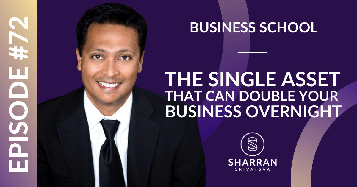 Episode 72: The Single Asset That Can Double Your Business Overnight